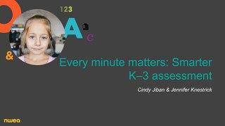 Every minute matters: Smarter K-3 assessment webinar slides