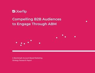 Compelling B2B Audiences to Engage Through ABM