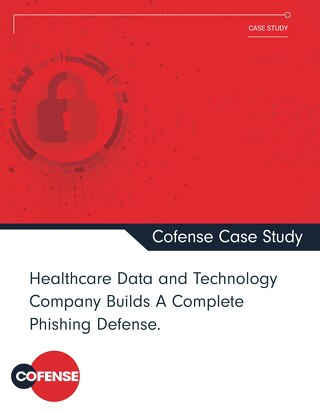 HealthcareCompany Builds A Complete Phishing Defense