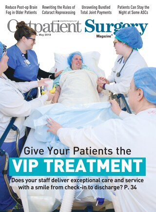 Give Your Patients the VIP Treatment - Subscribe to Outpatient Surgery Magazine - May 2018