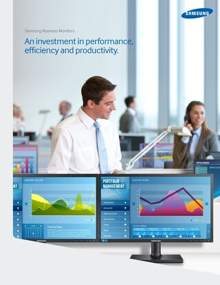 Samsung Business Monitors: An investment in performance, efficiency and productivity.