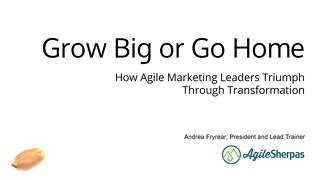 Grow Big or Go Home - Andrea Fryrear [Aprimo Sync! Chicago]