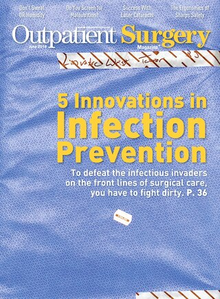 5 Innovations in Infection Prevention - June 2018 - Subscribe to Outpatient Surgery Magazine