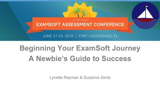 Beginning Your ExamSoft Journey: A Newbie's Guide to Success - Lynette Rayman - Suzanne Zentz - EAC 2018