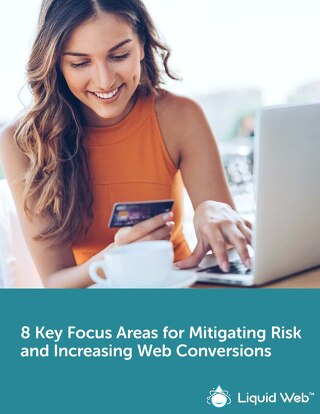 8 Key Focus Areas for Mitigating Risk and Increasing Web Conversions