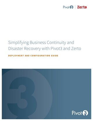 [Reference Architecture] Simplifying Business Continuity and Disaster Recovery with Pivot3 and Zerto