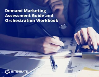 Integrate: A Guide to the B2B Demand Marketing Assessment