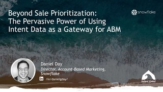 Beyond Sales Prioritization - The Pervasive Power of Using Intent Data as a Gateway for ABM - Snowflake - Intent Event 2018