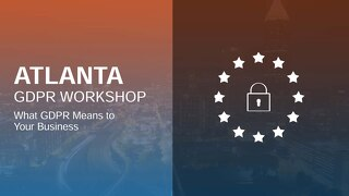 Atlanta GDPR Workshop Slide Deck