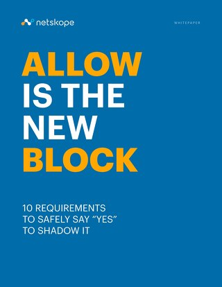 "Allow is the New Block - 10 Requirements to Safely Say ""Yes"" to Shadow IT"