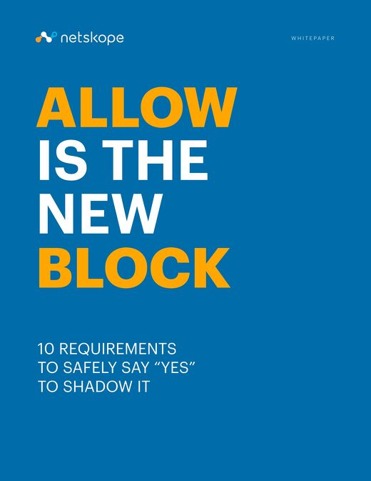 """Allow is the New Block - 10 Requirements to Safely Say """"Yes"""" to Shadow IT"""