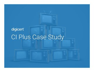 CI Plus & DigiCert: Keeping Bad Actors Out of European Television