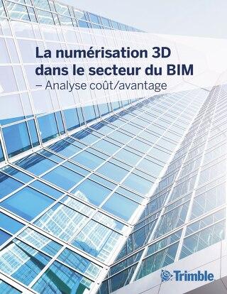 La numérisation 3D dans le secteur du BIM – Analyse coûts-avantages
