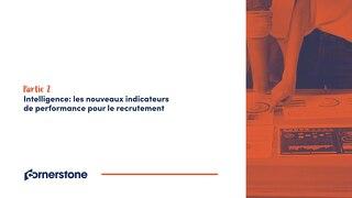 Partie 2 - Intelligence - Les nouveaux indicateurs de performance pour le recrutement