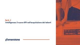 Parte 2 - Intelligenza - Il nuovo KPI nell'acquisizione dei talenti