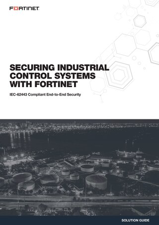 Securing Industrial Control Systems with Fortinet