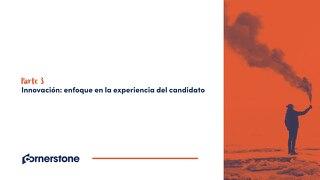 Parte 3 - Innovación - enfoque en la experiencia del candidato