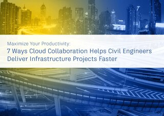 7 Ways Cloud Collaboration Helps Civil Engineers Deliver Infrastructure Projects Faster