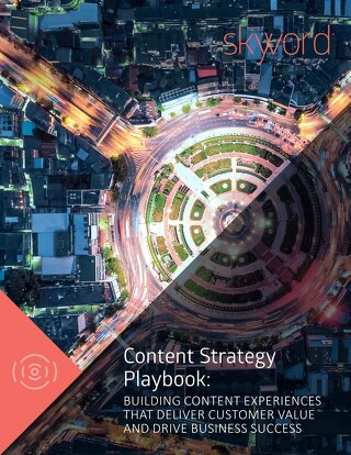 Content Strategy Playbook: Building Content Experiences That Deliver Customer Value and Drive Business Success
