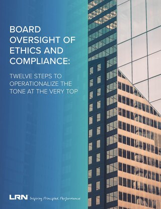 Board Oversight of Ethics and Compliance: Twelve Steps to Operationalize the Tone at the Very Top