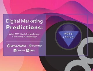 Digital Marketing Predictions: What 2019 Holds for Marketers, Consumers & Technology