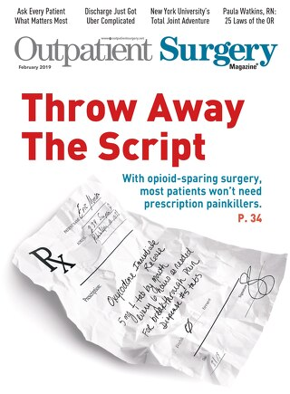 Throw Away The Script - February 2019 - Subscribe to Outpatient Surgery Magazine