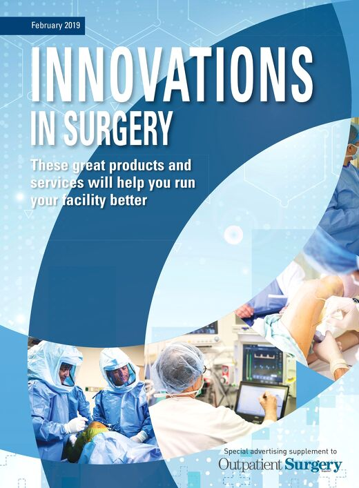 Special Advertising Supplement to Outpatient Surgery - Innovations in Surgery - February 2019