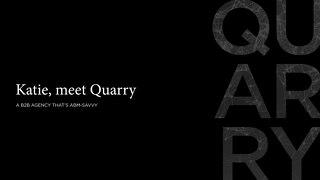 Katie, meet Quarry