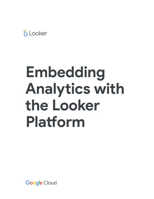 Overview: Embedding Analytics with the Looker Platform