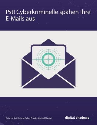 Pst! Cyberkriminelle spähen Ihre E-Mails aus