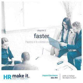 Impact business des RH - Chapitre 2 - Faster - Passez à la vitesse supérieure