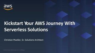 Kickstart Your AWS Journey with Serverless Solutions - Slides