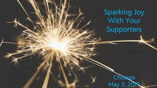 Sparking Joy With Your Supporters Chicago Slide Deck