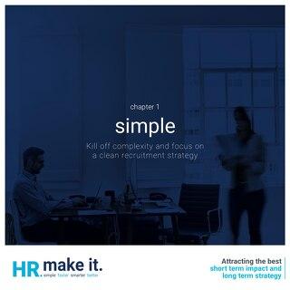 Chapter 1 - Simple - Kill off complexity and focus on a clean recruitment strategy