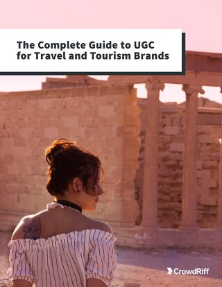 The Complete Guide to User-Generated Content for Travel & Tourism Brands