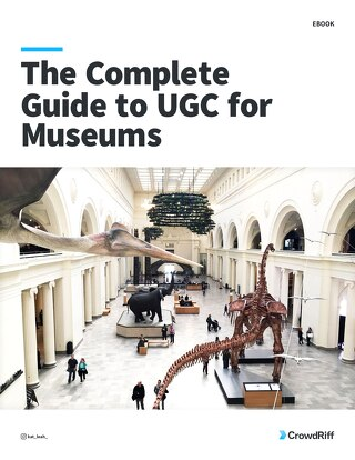 The Complete Guide to User-Generated Content for Museums