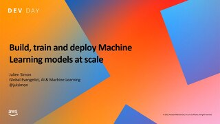 Build, train and deploy Machine Learning models at scale - Utrecht Dev Day
