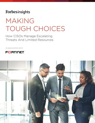 Forbes Making Tough Choices Report - How CISOs Manage Escalating Threats And Limited Resources