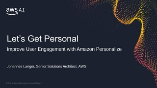 Let's Get Personal: Improve User Engagement with Amazon Personalize - Slides