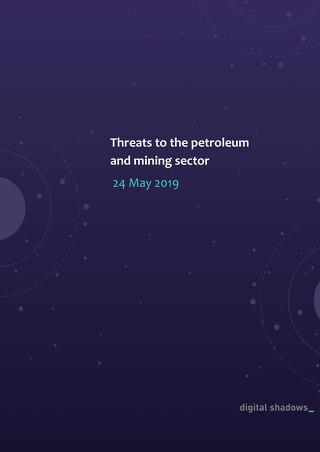 Digital Shadows - Threats to Petroleum and Mining