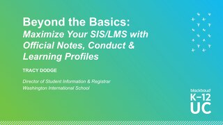 Beyond the Basics Maximize Your SIS with Official Notes, Conduct, and Learning Profiles