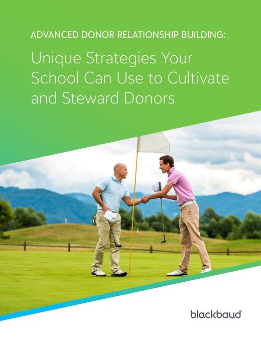 Advanced Donor Relationship Building: Unique Strategies Your School Can Use to Cultivate and Steward Donors