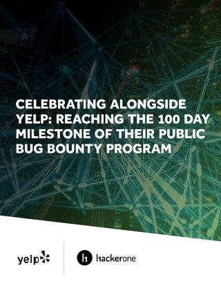 Yelp's First 100 Days of a Public Bug Bounty Program