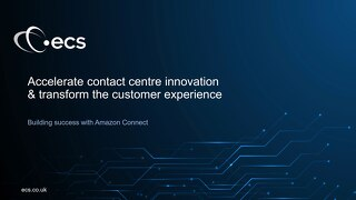 Accelerate Contact Centre Innovation & transform customer experience with Amazon Connect