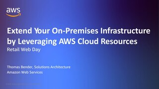 Extend Your On-Premises Infrastructure by Leveraging AWS Cloud Resources - Slides