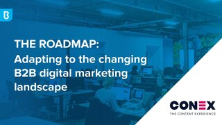 The Roadmap: Adapting to the Changing B2B Digital Marketing Landscape