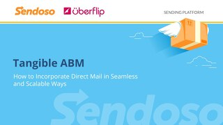 Tangible ABM: How to Incorporate Direct Mail in Seamless and Scalable Ways