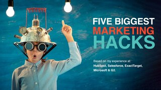 5 Biggest Marketing Hacks from My Time at HubSpot, Salesforce, Microsoft & G2