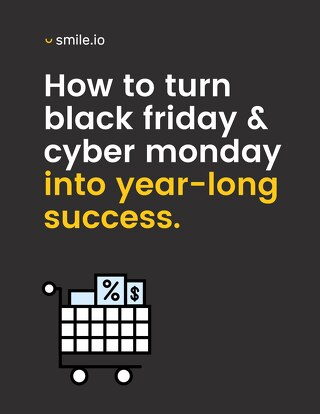 How to Turn Black Friday & Cyber Monday Into Year-Long Success