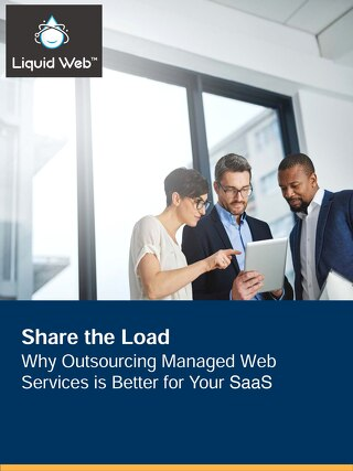 Share the Load: Why Outsourcing Managed Web Services is Better for Your SaaS | Liquid Web